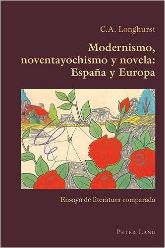 Modernismo, noventayochismo y novela: España y Europa: Ensayo de ...