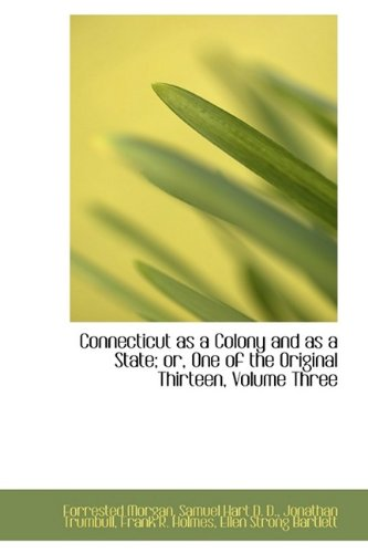 Read Online Connecticut as a Colony and as a State; or, One of the Original Thirteen, Volume Three PDF
