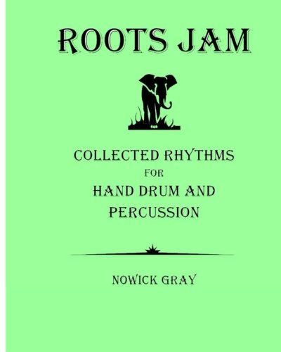 Roots Jam : Collected Rhythms for Hand Drum and Percussion (Volume 1) (Nowick Gray)