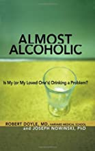 Almost Alcoholic: Is My (or My Loved One's) Drinking a Problem? (The Almost Effect)