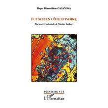 Putsch en cÔte d'ivoire - une guerre coloniale de nicolas sa: Une guerre coloniale de Nicolas Sarkozy (French Edition)