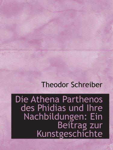 Die Athena Parthenos des Phidias und Ihre Nachbildungen: Ein Beitrag zur Kunstgeschichte