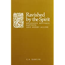 Ravished by the Spirit: Religious Revivals, Baptists, and Henry Alline