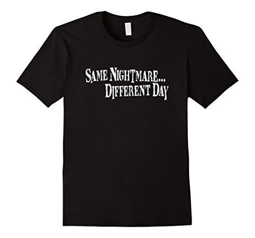 Different Day T-shirt - Mens Same Nightmare, Different Day T-Shirt Large Black