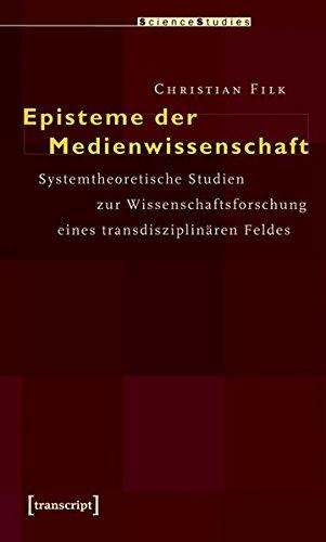 Episteme der Medienwissenschaft: Systemtheoretische Studien zur Wissenschaftsforschung eines transdisziplinären Feldes (Science Studies)