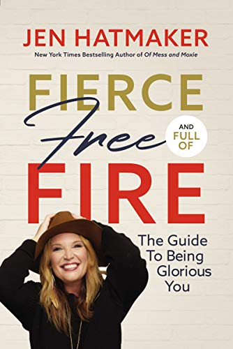 Fierce, Free, Fire: The Guide to Being Glorious You - Jen Hatmaker