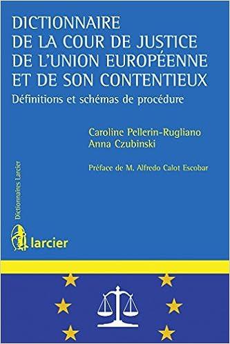 Book's Cover of Dictionnaire de la Cour de justice de l'Union européenne et de son contentieux: Définitions et schémas de procédure (Français) Broché – 30 juin 2017