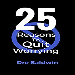 25 Reasons to Quit Worrying
