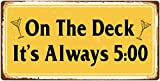 StickerPirate 994HS On The Deck It's Always 5'x10' Aluminum Hanging Novelty Sign