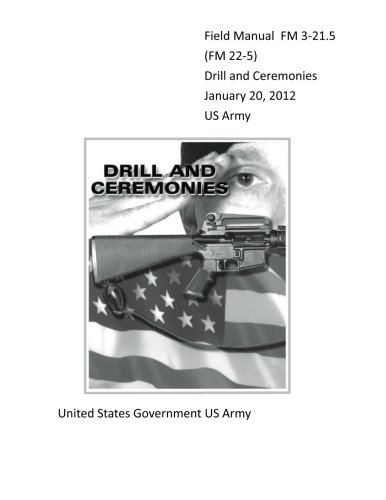 Field Manual FM 3-21.5 (FM 22-5) Drill and Ceremonies January 20, 2012 US Army