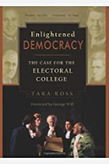 By Tara Ross Enlightened Democracy: The Case for the Electoral College (First Edition, First Printing) [Hardcover] Hardcover