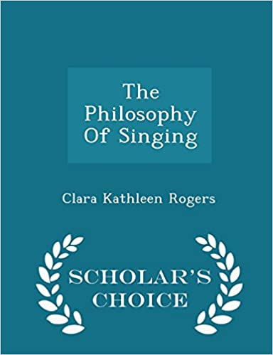 The Philosophy Of Singing - Scholar's Choice Edition