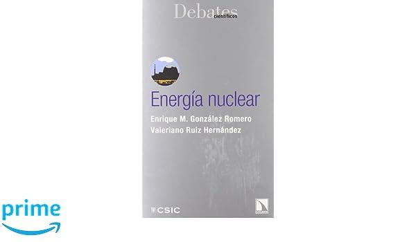 Energia Nuclear (Debates Científicos): Amazon.es: Enrique M. González Moreno, Valeriano Ruíz Hernández: Libros