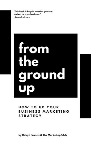From the ground up: How to up your business marketing strategy (English Edition)