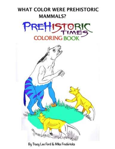 What color were Prehistoric Mammals? (Prehistoric Times Coloring Books) (Vol. 3) (Prehistoric Times What Color were Prehistoric Animals) (Volume 3)