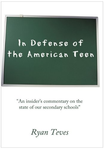 """In Defense of the American Teen: """"An insider's commentary on the state of our secondary schools"""" ebook"""