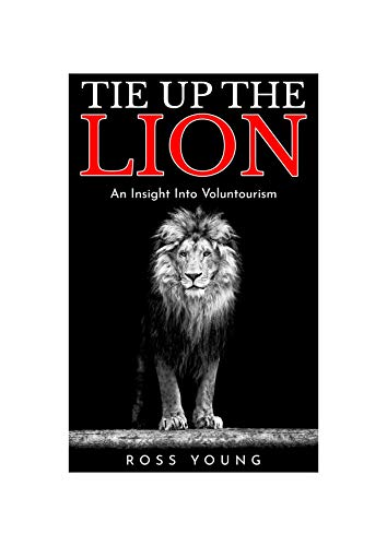 - Travel: Tie Up The Lion: An Insight Into Voluntourism (Travel, Gap Year, Volunteering, Ethical Tourism)