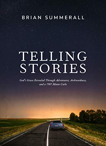 Telling Stories: God's Grace Revealed Through Adventures, Awkwardness, and a 1981 Monte -