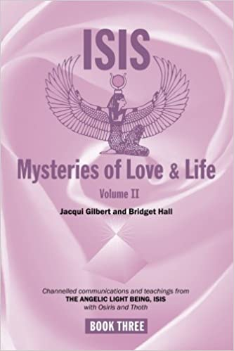 Book Isis Mysteries of Love & Life Volume II: Channelled communications and teachings from The Angelic Light Being, Isis with Osiris and Thoth by Jacqui Gilbert and Bridget Hall (2011-09-23)