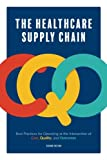 The Healthcare Supply Chain: Best Practices for Operating at the Intersection of Cost, Quality, and Outcomes: Second Edition