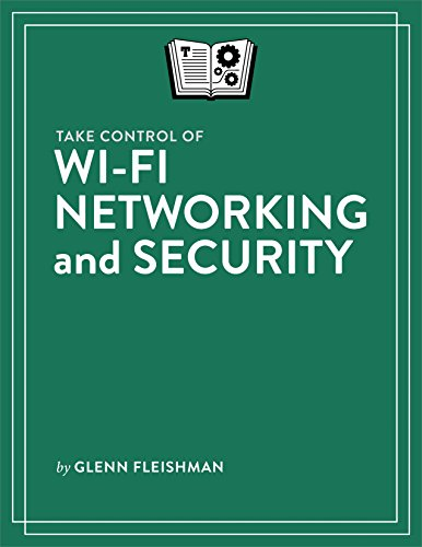 Take Control of Wi-Fi Networking and Security by [Fleishman, Glenn]