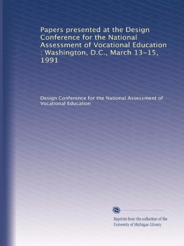 Papers presented at the Design Conference for the National Assessment of Vocational Education : Washington, D.C., March 13-15, 1991