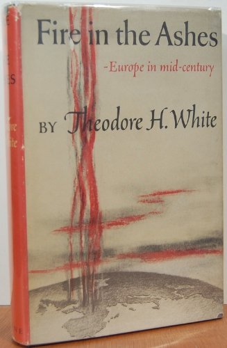 Fire In The Ashes by Theodore Harold White