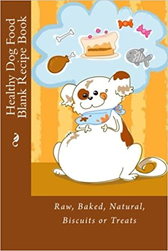 Healthy dog food blank recipe book raw baked natural biscuits or healthy dog food blank recipe book raw baked natural biscuits or treats recipe books mrs alice e tidwel 9781508984948 amazon books forumfinder Choice Image