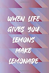 When Life Gives You Lemons Make Lemonade, A beautiful book design Inspirational Journal for women, and perfect gifts for women and girls of all ages. ... teens. (She's Got Drive Journals - Notebooks) Paperback