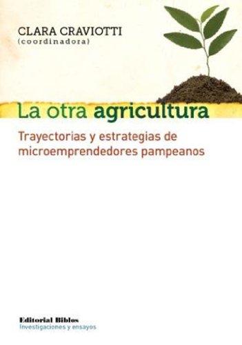 Descargar Libro La Otra Agricultura. Trayectorias Y Estrategias De Microemprendedores Pampeanos Clara (coordinadora) Craviotti