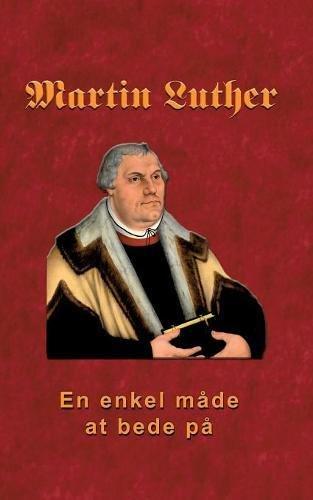 Read Online Martin Luther - En Enkel Måde at Bede På (Danish Edition) PDF