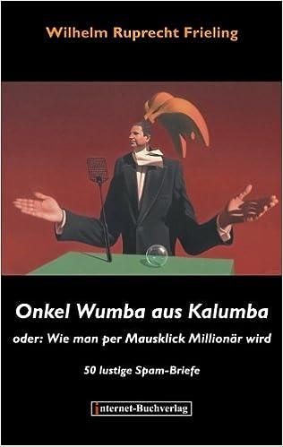 Onkel Wumba Aus Kalumba Oder Wie Man Per Mausklick Millionär Wird