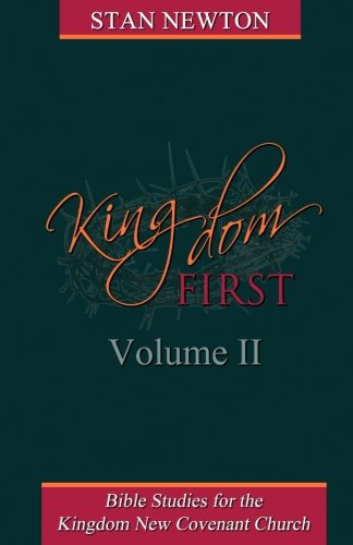 Kingdom First Volume II: Bible Studies for the Kingdom New Covenant Church: Volume 2