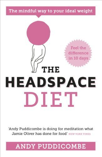 The Headspace Diet: 10 Days to Finding Your Ideal Weight by Puddicombe, Andy (2013) Paperback pdf