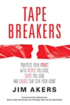 Tape Breakers: Maximize Your Impact With People You Love, Teams You Lead, And Causes That Stir Your Heart