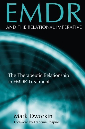 EMDR and the Relational Imperative: The Therapeutic Relationship in EMDR Treatment by Mark Dworkin (9-Sep-2013) Paperback