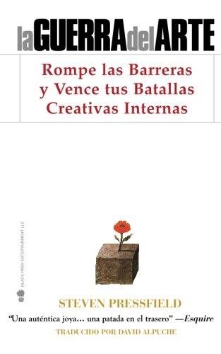 La Guerra del Arte: Rompe las Barreras y Vence tus Batallas Creativas Internas (Spanish Edition)