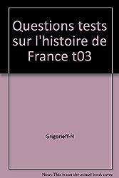 300 questions tests sur l'histoire de France : Tome 3, De la première guerre mondiale à 1958
