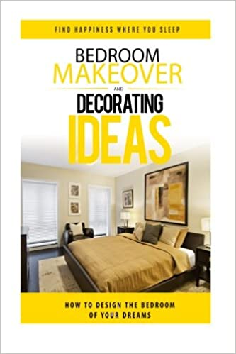 Bedroom Makeover How To Design The Bedroom Of Your Dreams Bedroom Design Bedroom Decor Bedroom Decorating Interior Design Bedroom Decorating Ideas Interior Design Decorating Davis Heather 9781530016693 Amazon Com Books