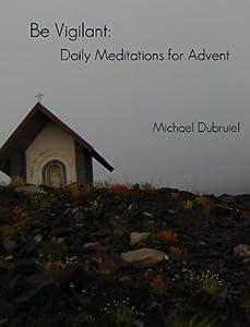 Be Vigilant: Daily Meditations for Advent