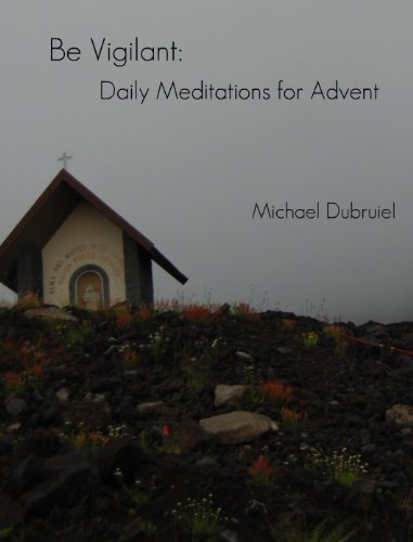 Be Vigilant: Daily Meditations for Advent by [Dubruiel, Michael, Welborn, Amy]