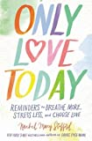 Only Love Today: Reminders to Breathe More, Stress Less, and Choose Love (Paperback)