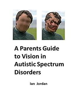 A Parents Guide to Vision In Autistic Spectrum Disorders - Popular Autism Related Book