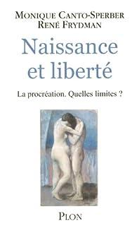 Naissance et liberté : la procréation, quelles limites?, Canto-Sperber, Monique