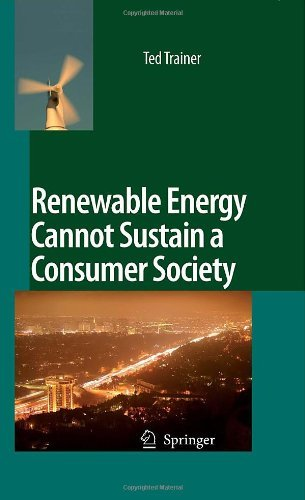 Renewable Energy Cannot Sustain a Consumer Society by Ted Trainer