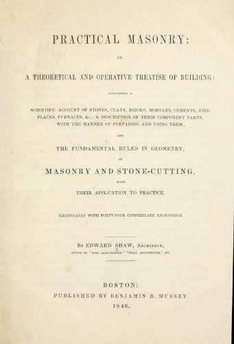 Practical Masonry : Or, A Theoretical And Operative Treatise Of Building; Containning A Scientific Account Of Stones, Clays, Bricks, Mortars, Cements, Fireplaces, Furnaces, &C.; A Description Of Their Compenent Parts, With The Manner Of Preparing And Using Them; And The Fundamental Rules In Geometry, On Masonry And Stone-Cutting, With Their Application To Practice (Furnace Mortar)