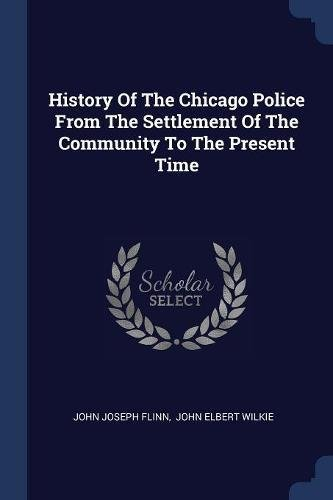 Download History Of The Chicago Police From The Settlement Of The Community To The Present Time ebook