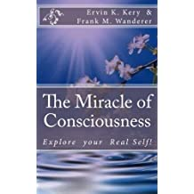 The Miracle of Consciousness: Explore your Real Self!
