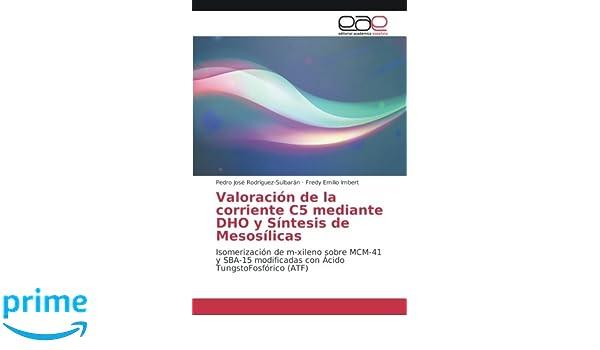 Valoración de la corriente C5 mediante DHO y Síntesis de Mesosílicas: Isomerización de m-xileno sobre MCM-41 y SBA-15 modificadas con Ácido TungstoFosfórico ...