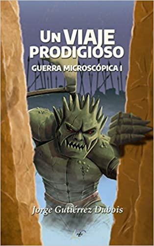 Un viaje prodigioso: Guerra microscópica I de Jorge Gutiérrez Dubois